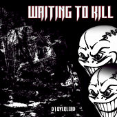 Waiting to Kill by Dj Overlead