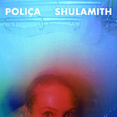 Shulamith (Deluxe Edition) by Poliça