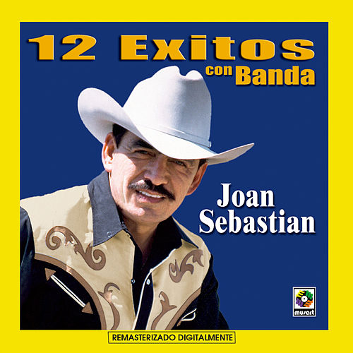 12 Exitos Con Banda - Joan Sebastian by Joan Sebastian
