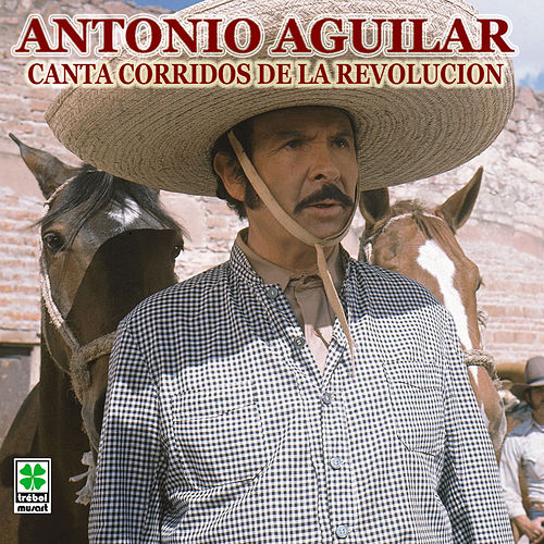 Corridos De La Revolucion by Antonio Aguilar