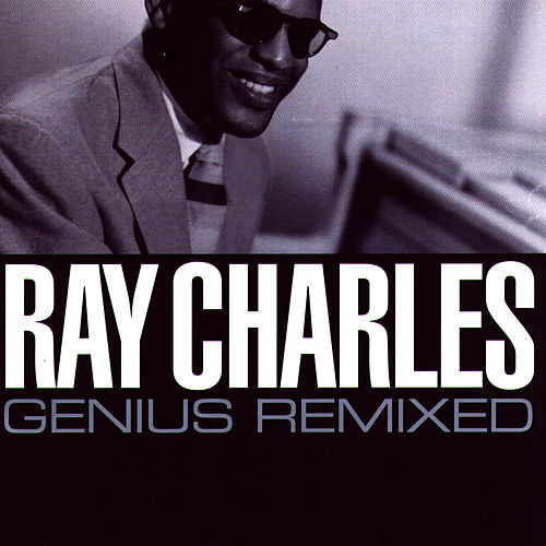 Ray Charles - Genius Remixed by Ray Charles