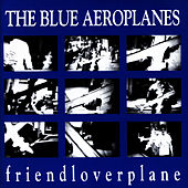 Friendloverplane by The Blue Aeroplanes