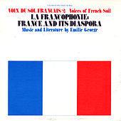 Voix du Sol Français, Vol. 2: La Francophone: France and Its Diaspora by Emilie George