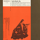 Waka and Other Compositions: Contemporary Music of Japan by Various Artists