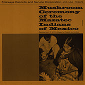 Mushroom Ceremony of the Mazatec Indians of Mexico by Unspecified