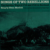 Songs of Two Rebellions: The Jacobite Wars of 1715 and 1745 in Scotland by Ewan MacColl