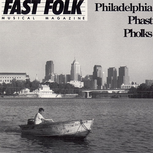 Fast Folk Musical Magazine (Vol. 7, No. 6) Philadelphia Phast Pholks by Various Artists