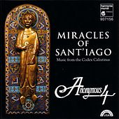 Miracles of Sant'iago - Medieval Chant & Polyphony for St. James from the Codex Calixtinus by Anonymous 4