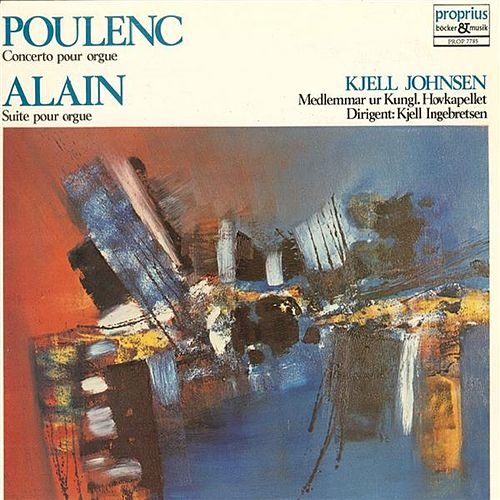 Poulenc & Alain: Works for Organ by Kjell Johnsen