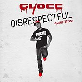 Disrespectful (Game Diss) - Single by 40 Glocc