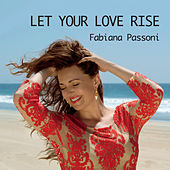 Let Your Love Rise by Fabiana Passoni