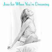 Jazz For When You're Dreaming von Various Artists
