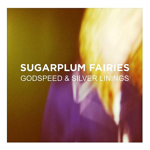 Godspeed & Silver Linings by Sugarplum Fairies