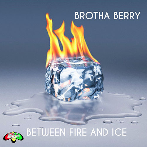Between Fire and Ice by Brotha Berry
