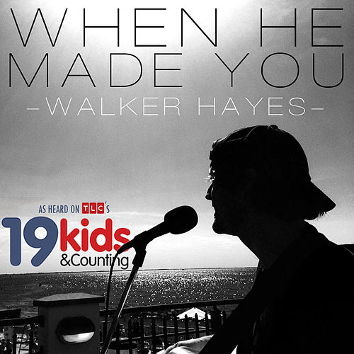 When He Made You by Walker Hayes