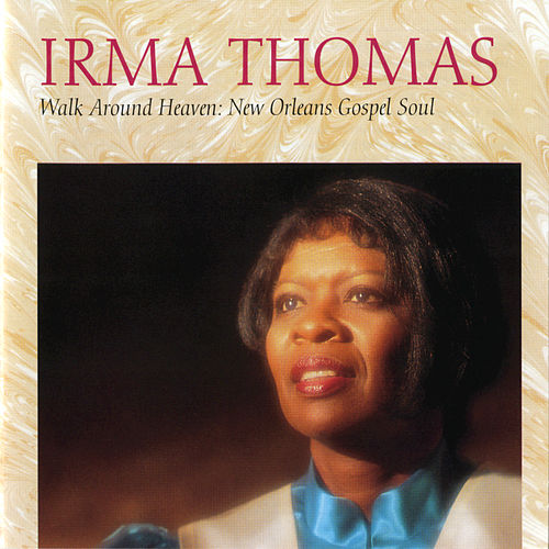 Walk Around Heaven: New Orleans Soul Gospel by Irma Thomas