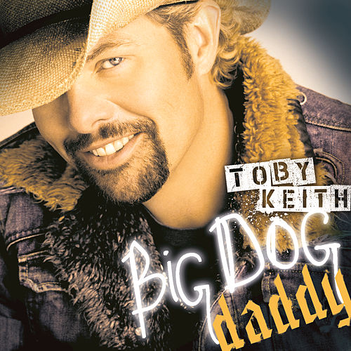 Big Dog Daddy by Toby Keith