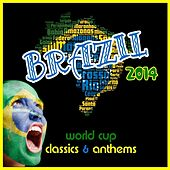 Brazil 2014 - Copa do Mundo (World Cup Classics & Anthems) by Various Artists