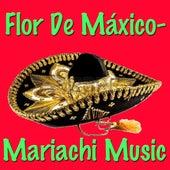 Flor De Máxico - Mariachi Music von Mexican Mariachi Band