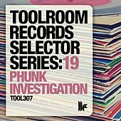 Toolroom Records Selector Series: 19 Phunk Investigation by Various Artists