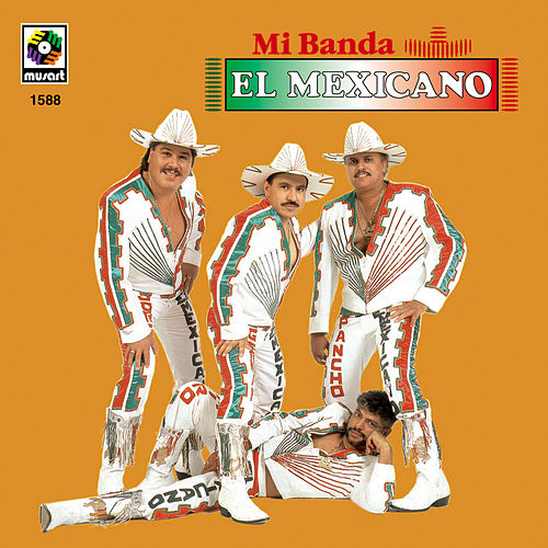 Mi Banda El Mexicano by Mi Banda El Mexicano