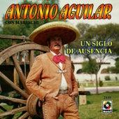 Un Siglo De Ausencia by Antonio Aguilar
