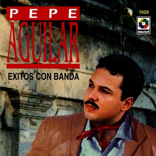 Exitos Con Banda - Pepe Aguilar by Pepe Aguilar