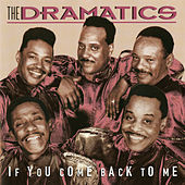 If You Come Back To Me by The Dramatics