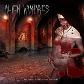 Nuns Are Pregnant - EP by Alien Vampires