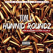 Hunnid Roundz by Tom G