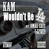 Wouldn't Be L.A. (feat. Young We$t & Omar Cruz) by Kam