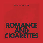 Romance & Cigarettes by The Toxic Avenger