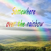 Somewhere Over the Rainbow by Over the rainbow