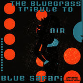 The Bluegrass Tribute To Air: Blue Safari - Featuring Old School Freight Train by Pickin' On