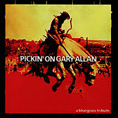 Pickin' On Gary Allan: A Bluegrass Tribute by Pickin' On