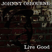 Live Good by Johnny Osbourne