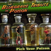 The Bluegrass Tribute to Poison: Pick Your Poison by Pickin' On