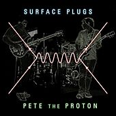 Pete the Proton by Surface Plugs