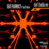 Don't Bodda Me by Beat Pharmacy