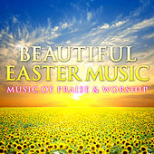 Beautiful Easter Music - Music of Praise & Worship by Various Artists