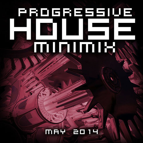Progressive House Minimix May 2014 (Mixed Version) by Various Artists