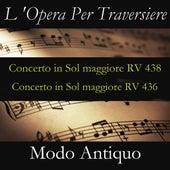 L 'Opera Per Traversiere (Concerto in Sol maggiore RV 438 & Concerto in Sol maggiore RV 436) by Modo Antiquo