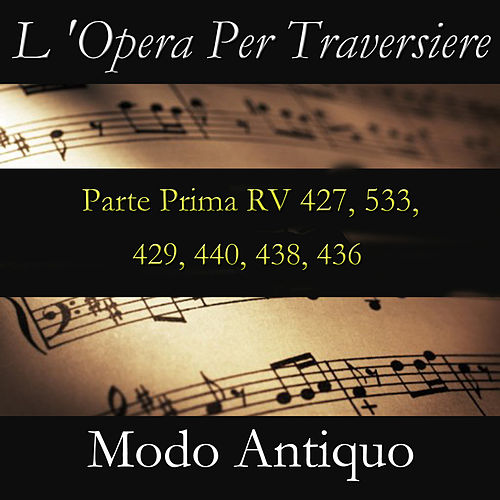 L 'Opera Per Traversiere (Parte Prima RV 427, 533, 429, 440, 438, 436) by Modo Antiquo