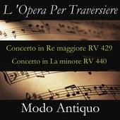 L 'Opera Per Traversiere (Concerto in Re maggiore RV 429 & Concerto in La minore RV 440) by Modo Antiquo
