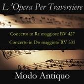 L 'Opera Per Traversiere (Concerto in Re maggiore RV 427 & Concerto in Do maggiore RV 533) by Modo Antiquo