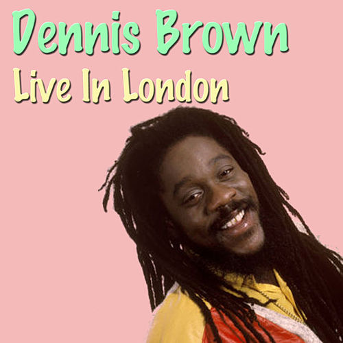 Dennis Brown Live In London (Live) by Dennis Brown