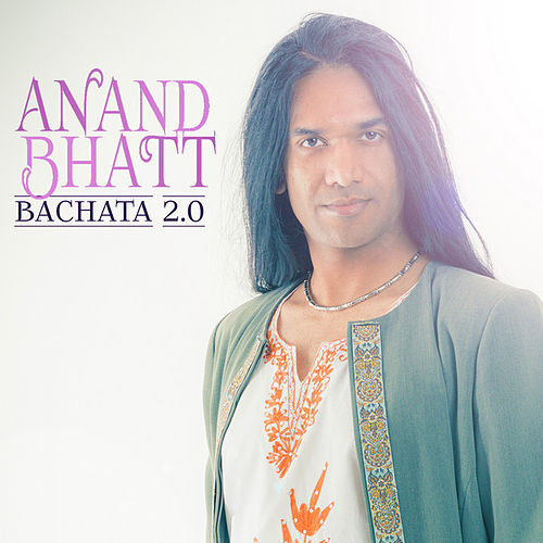 Bachata 2.0 by Anand Bhatt