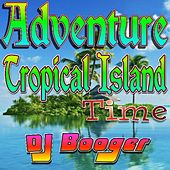 Adventure Tropical Island Time by DJ Booger