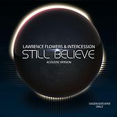 Still Believe (Acoustic) by Lawrence Flowers