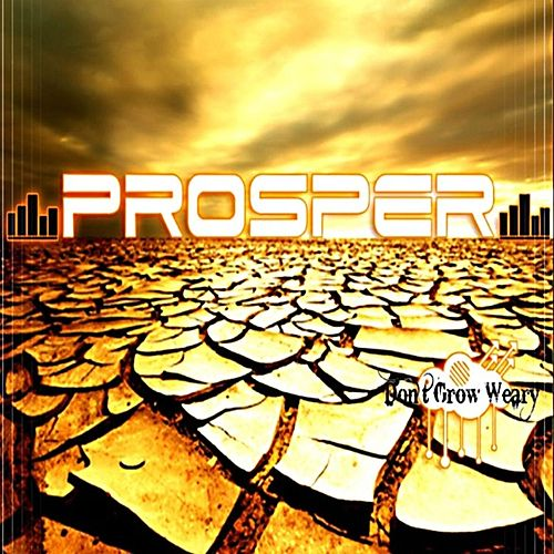 Don't Grow Weary by PROSPER